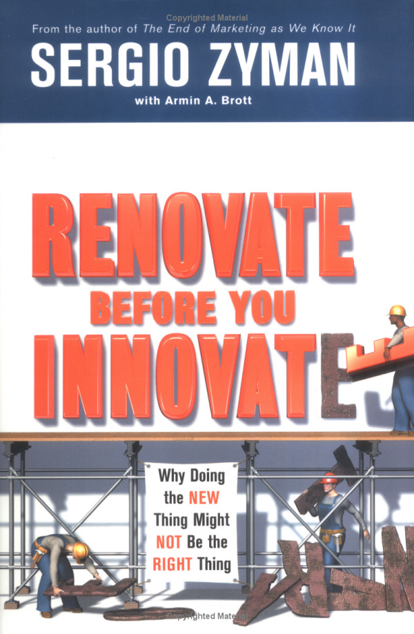 Renovate Before You Innovate: Why Doing the New Thing Might Not Be the Right Thing
